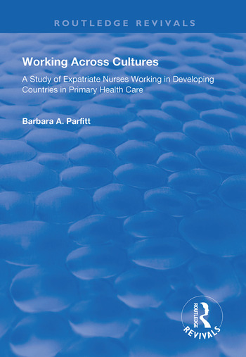 Working Across Cultures Study of Expatriate Nurses Working in Developing Countries in Primary Health Care book cover