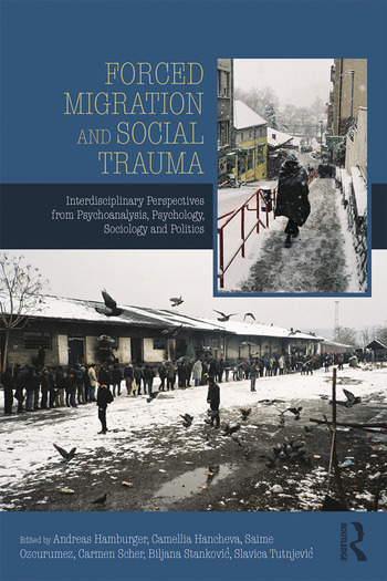 Forced Migration and Social Trauma Interdisciplinary Perspectives from Psychoanalysis, Psychology, Sociology and Politics book cover