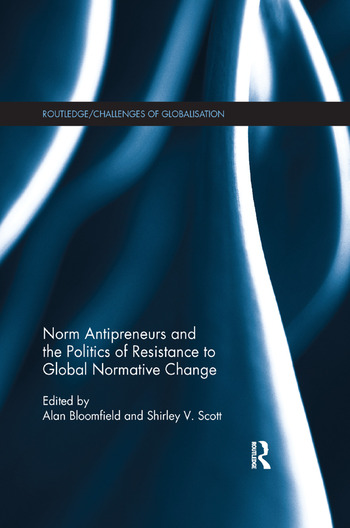 Norm Antipreneurs and the Politics of Resistance to Global Normative Change book cover