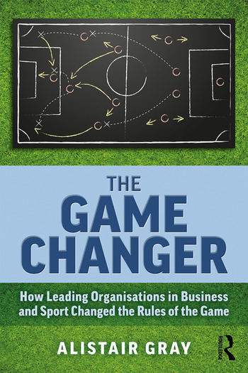The Game Changer How Leading Organisations in Business and Sport Changed the Rules of the Game book cover