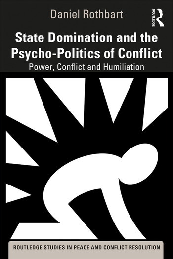 State Domination and the Psycho-Politics of Conflict Power, Conflict and Humiliation book cover