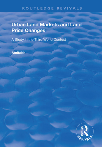 Urban Land Markets and Land Price Changes A Study in the Third World Context book cover