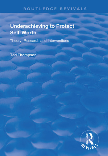 Underachieving to Protect Self-worth Advice for Teachers, Teacher-educators and Counsellors book cover
