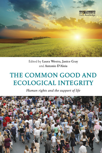 The Common Good and Ecological Integrity Human Rights and the Support of Life book cover
