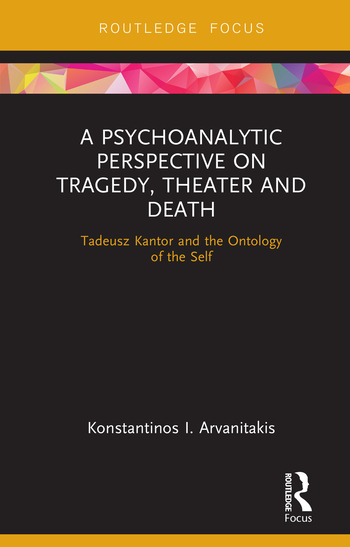 A Psychoanalytic Perspective on Tragedy, Theater and Death Tadeusz Kantor and the Ontology of the Self book cover