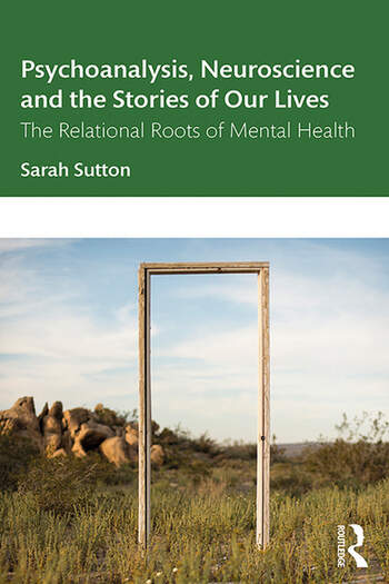 Psychoanalysis, Neuroscience and the Stories of Our Lives The Relational Roots of Mental Health book cover