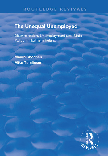 The Unequal Unemployed Discrimination, Unemployment and State Policy in Northern Ireland book cover