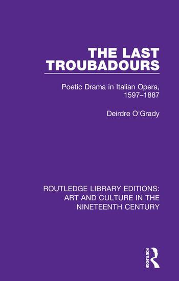 The Last Troubadours Poetic Drama in Italian Opera, 1597-1887 book cover