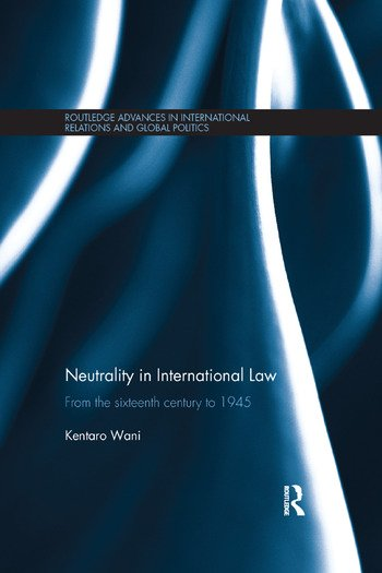 Neutrality in International Law From the Sixteenth Century to 1945 book cover