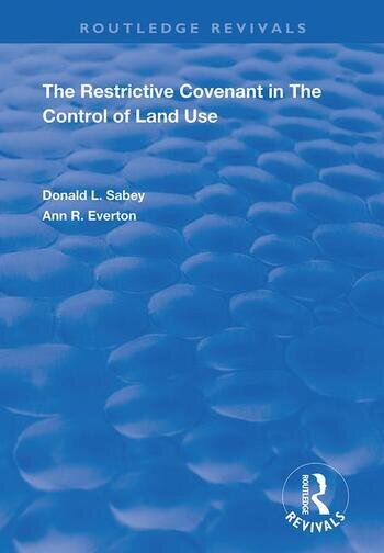 The Restrictive Covenant in the Control of Land Use book cover