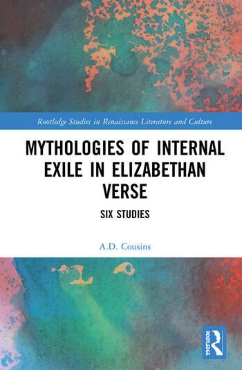 Mythologies of Internal Exile in Elizabethan Verse Six Studies book cover