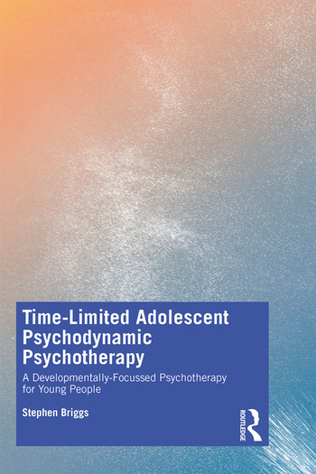 Time-Limited Adolescent Psychodynamic Psychotherapy A Developmentally-Focussed Psychotherapy for Young People book cover