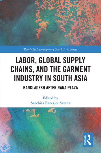 Labor, Global Supply Chains, and the Garment Industry in South Asia Bangladesh after Rana Plaza book cover