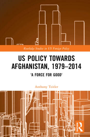 US Policy Towards Afghanistan, 1979-2014 'A Force for Good' book cover