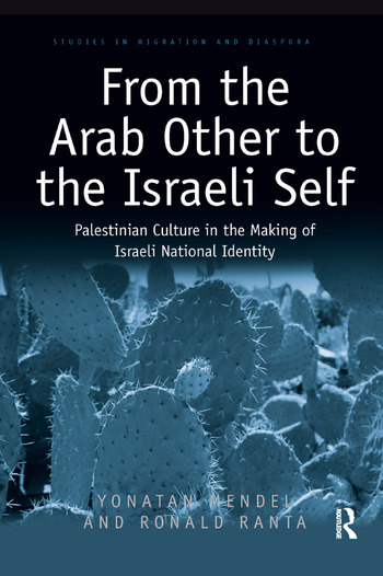 From the Arab Other to the Israeli Self Palestinian Culture in the Making of Israeli National Identity book cover