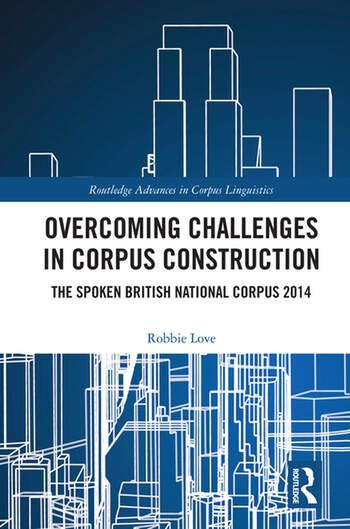 Overcoming Challenges in Corpus Construction The Spoken British National Corpus 2014 book cover