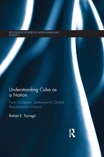 Understanding Cuba as a Nation From European Settlement to Global Revolutionary Mission book cover