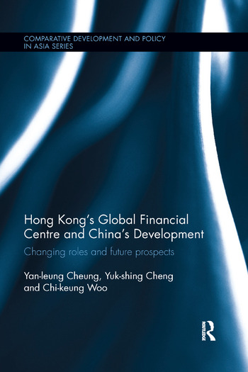 Hong Kong's Global Financial Centre and China's Development Changing Roles and Future Prospects book cover
