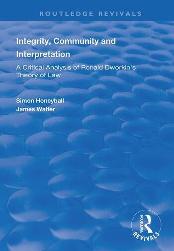 Integrity, Community and Interpretation Critical Analysis of Ronald Dworkin's Theory of Law book cover