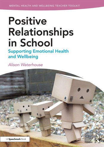 Positive Relationships in School Supporting Emotional Health and Wellbeing book cover