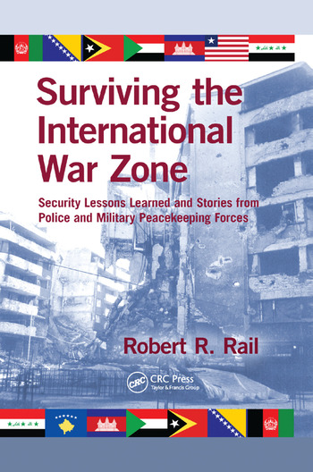 Surviving the International War Zone Security Lessons Learned and Stories from Police and Military Peacekeeping Forces book cover