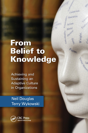 From Belief to Knowledge Achieving and Sustaining an Adaptive Culture in Organizations book cover