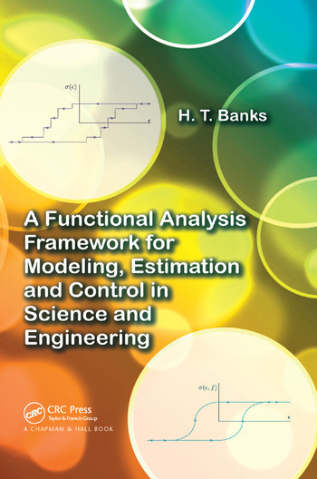 A Functional Analysis Framework for Modeling, Estimation and Control in Science and Engineering book cover