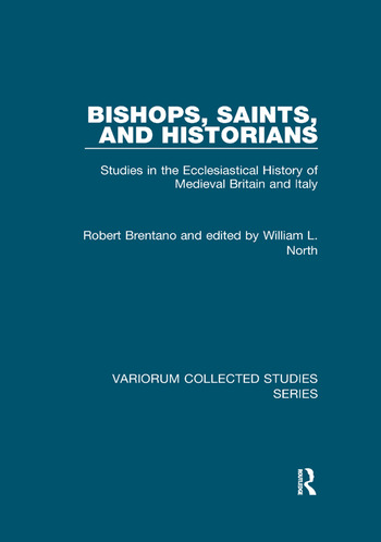 Bishops, Saints, and Historians Studies in the Ecclesiastical History of Medieval Britain and Italy book cover