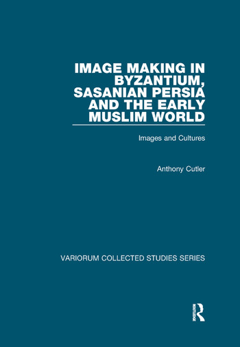 Image Making in Byzantium, Sasanian Persia and the Early Muslim World Images and Cultures book cover