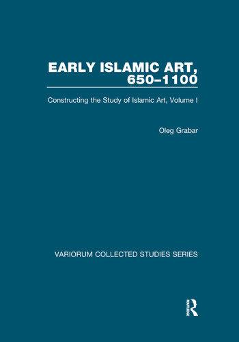 Early Islamic Art, 650–1100 Constructing the Study of Islamic Art, Volume I book cover