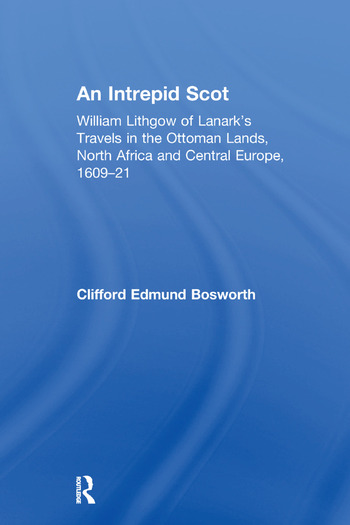 An Intrepid Scot William Lithgow of Lanark's Travels in the Ottoman Lands, North Africa and Central Europe, 1609–21 book cover