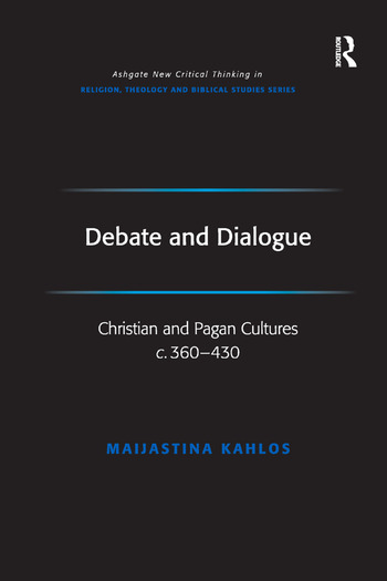 Debate and Dialogue Christian and Pagan Cultures c. 360-430 book cover