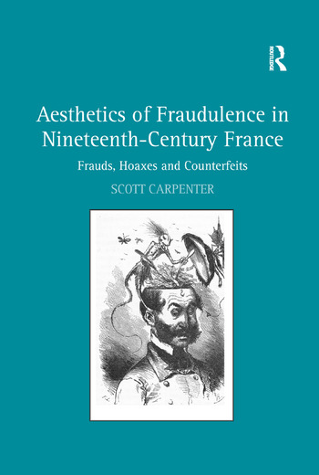 Aesthetics of Fraudulence in Nineteenth-Century France Frauds, Hoaxes, and Counterfeits book cover
