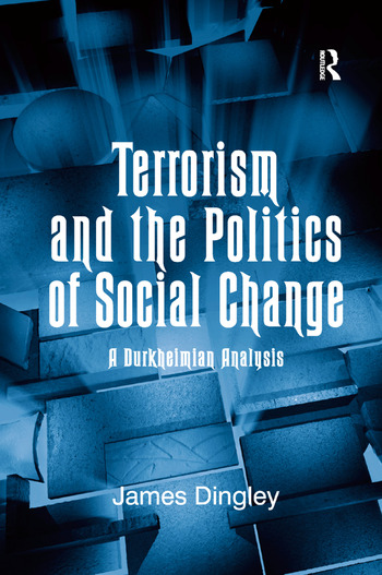 Terrorism and the Politics of Social Change A Durkheimian Analysis book cover