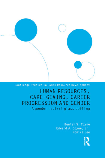 Human Resources, Care Giving, Career Progression and Gender A Gender Neutral Glass Ceiling book cover
