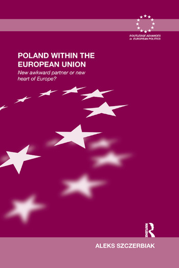 Poland Within the European Union New Awkward Partner or New Heart of Europe? book cover