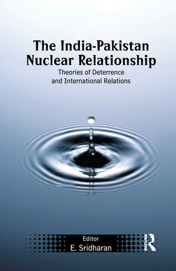 The India-Pakistan Nuclear Relationship Theories of Deterrence and International Relations book cover