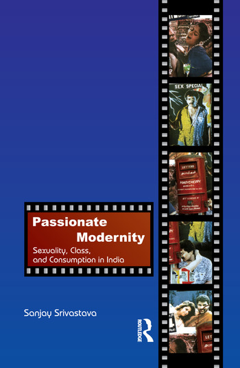 Passionate Modernity Sexuality, Class, and Consumption in India book cover