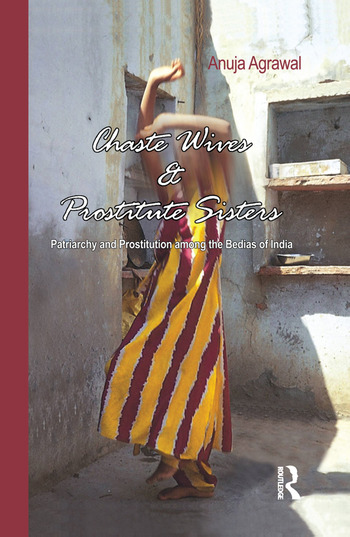 Chaste Wives and Prostitute Sisters Patriarchy and Prostitution among the Bedias of India book cover