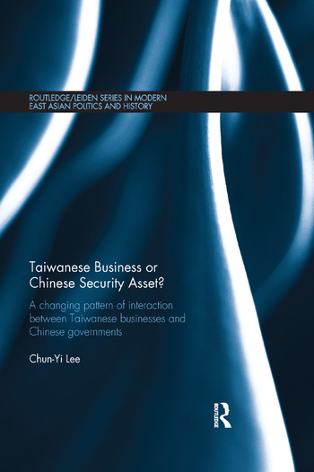 Taiwanese Business or Chinese Security Asset A changing pattern of interaction between Taiwanese businesses and Chinese governments book cover