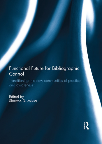 Functional Future for Bibliographic Control Transitioning into new communities of practice and awareness book cover