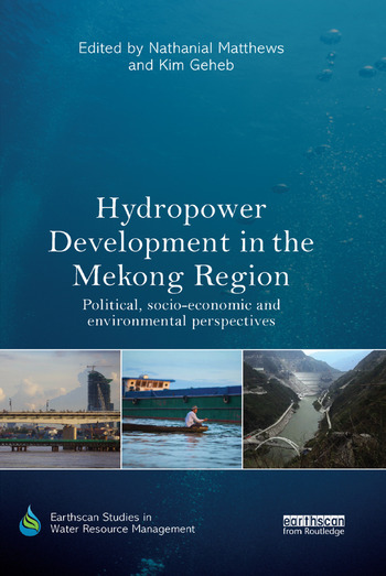 Hydropower Development in the Mekong Region Political, Socio-economic and Environmental Perspectives book cover