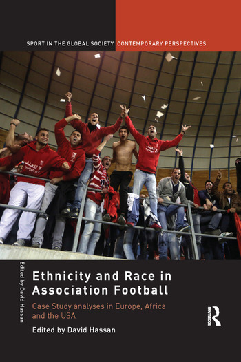 Ethnicity and Race in Association Football Case Study analyses in Europe, Africa and the USA book cover