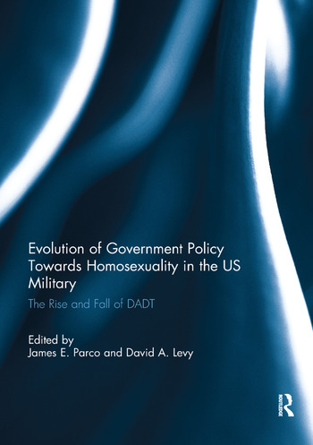Evolution of Government Policy Towards Homosexuality in the US Military The Rise and Fall of DADT book cover