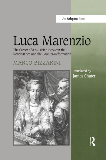 Luca Marenzio The Career of a Musician Between the Renaissance and the Counter-Reformation book cover
