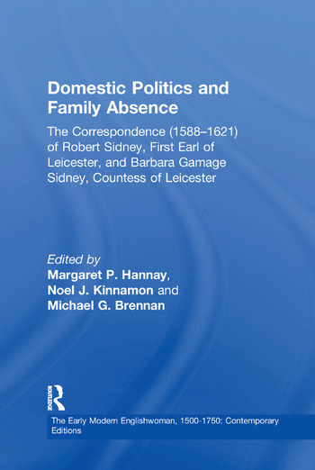 Domestic Politics and Family Absence The Correspondence (1588–1621) of Robert Sidney, First Earl of Leicester, and Barbara Gamage Sidney, Countess of Leicester book cover