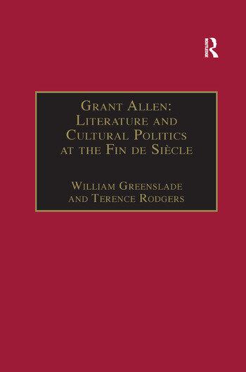 Grant Allen Literature and Cultural Politics at the Fin de Siècle book cover
