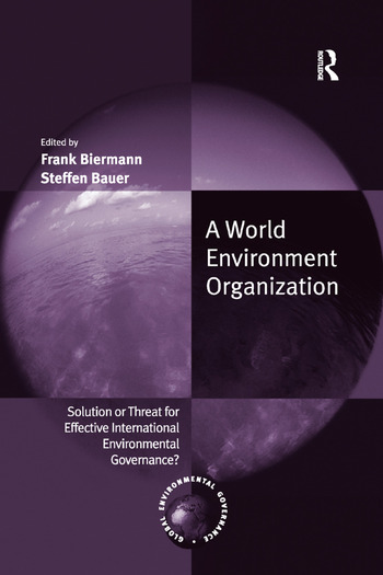 A World Environment Organization Solution or Threat for Effective International Environmental Governance? book cover