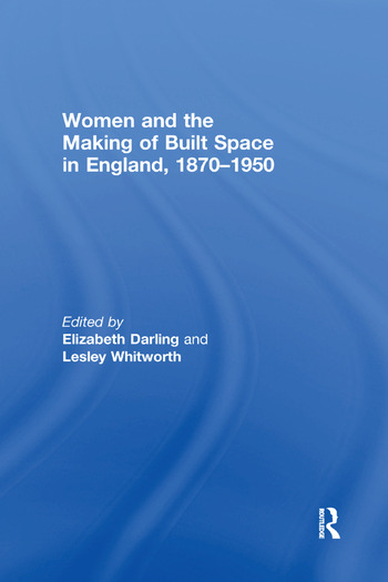 Women and the Making of Built Space in England, 1870–1950 book cover
