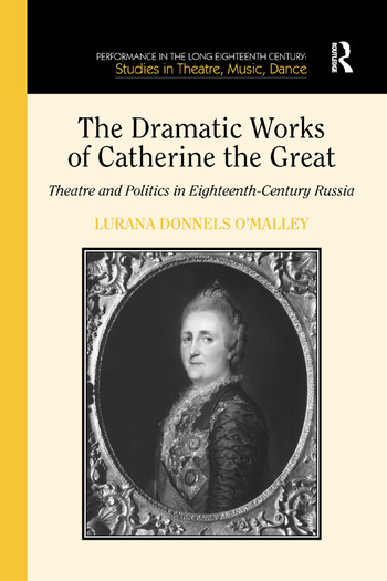 The Dramatic Works of Catherine the Great Theatre and Politics in Eighteenth-Century Russia book cover